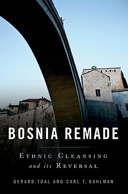 Bosnia Remade By Toal, Gerard/ Dahlman, Carl T.