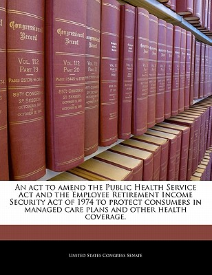 Bibliogov An  ACT to Amend the Public Health Service ACT and the Employee Retirement Income Security Act of 1974 to Protect Consumers in M at Sears.com